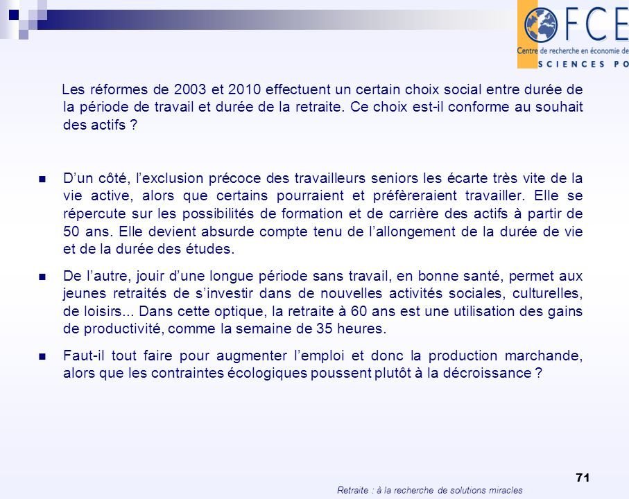 Les réformes de 2003 et 2010 effectuent un certain choix social entre durée de la période de travail et durée de la retraite. Ce choix est-il conforme au souhait des actifs
