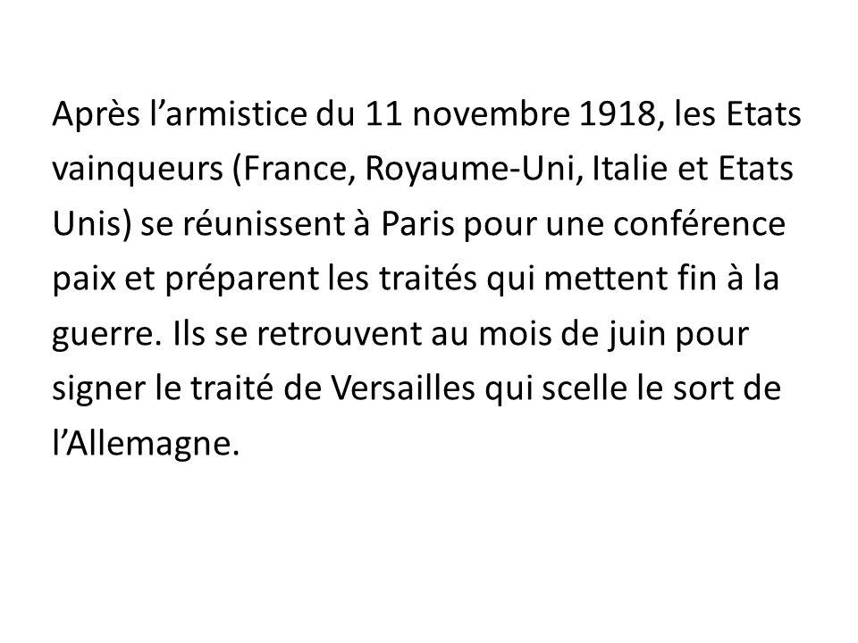 Après l'armistice du 11 novembre 1918, les Etats vainqueurs (France, Royaume-Uni, Italie et Etats Unis) se réunissent à Paris pour une conférence paix et préparent les traités qui mettent fin à la guerre.