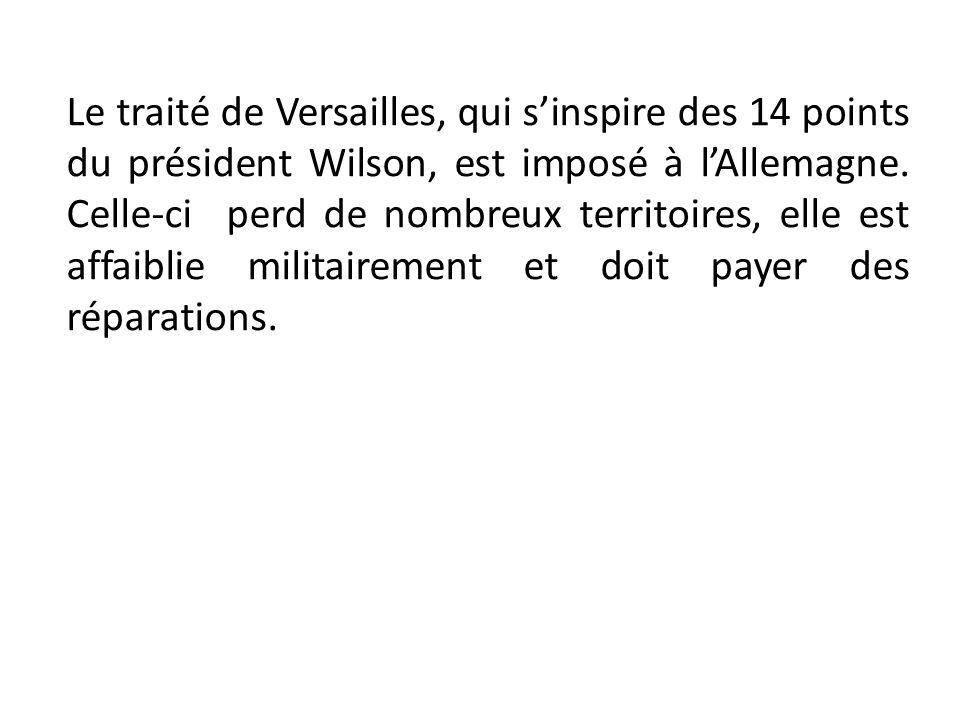 Le traité de Versailles, qui s'inspire des 14 points du président Wilson, est imposé à l'Allemagne.