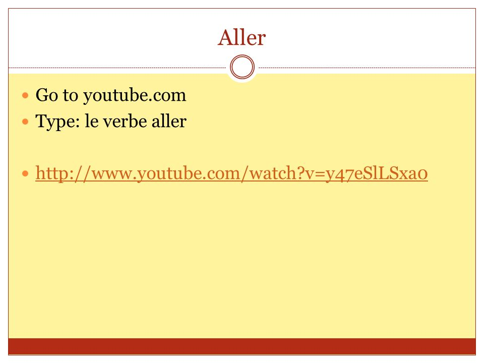 Aller Go to youtube.com Type: le verbe aller
