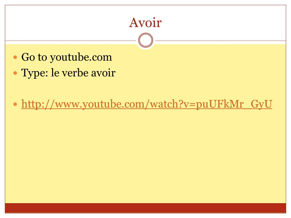 Avoir Go to youtube.com Type: le verbe avoir