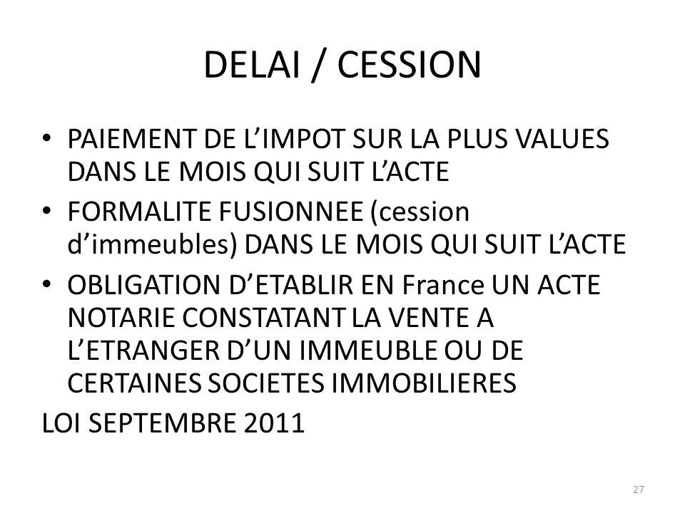 DELAI / CESSION PAIEMENT DE L'IMPOT SUR LA PLUS VALUES DANS LE MOIS QUI SUIT L'ACTE.