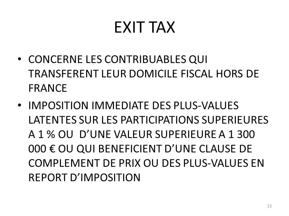 EXIT TAX CONCERNE LES CONTRIBUABLES QUI TRANSFERENT LEUR DOMICILE FISCAL HORS DE FRANCE.