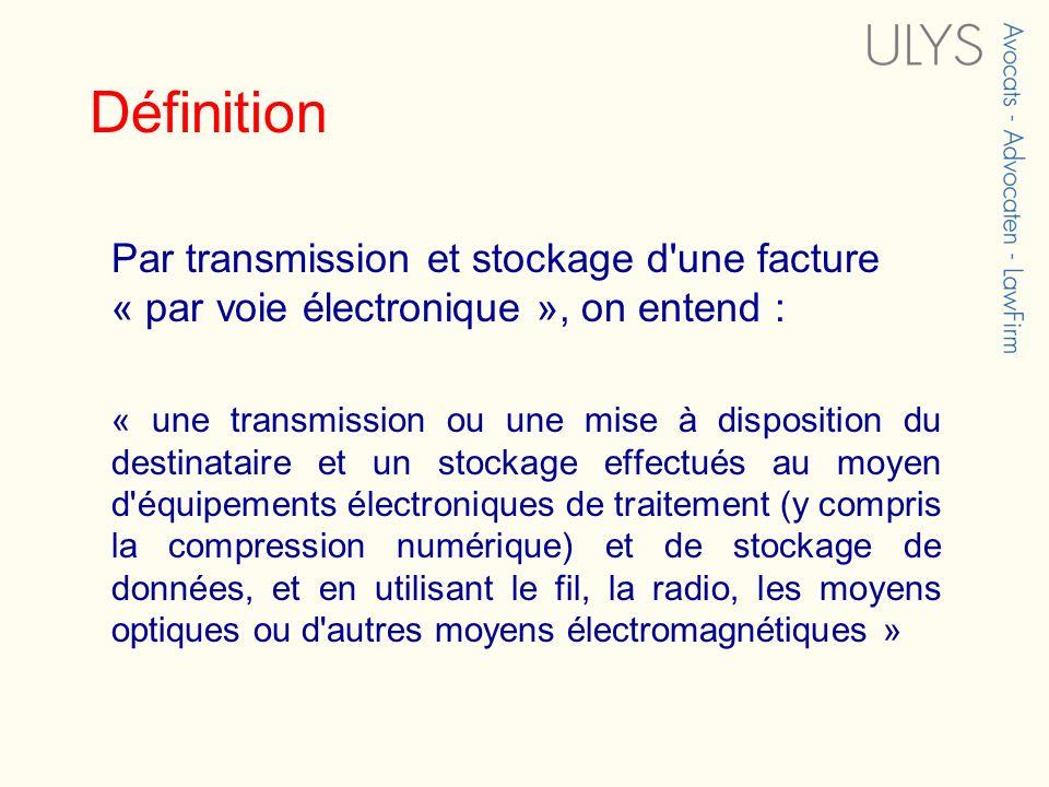 Définition Par transmission et stockage d une facture « par voie électronique », on entend :