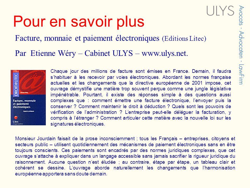 Pour en savoir plus Facture, monnaie et paiement électroniques (Editions Litec) Par Etienne Wéry – Cabinet ULYS – www.ulys.net.