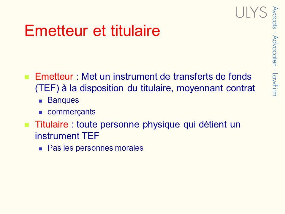 Emetteur et titulaire Emetteur : Met un instrument de transferts de fonds (TEF) à la disposition du titulaire, moyennant contrat.