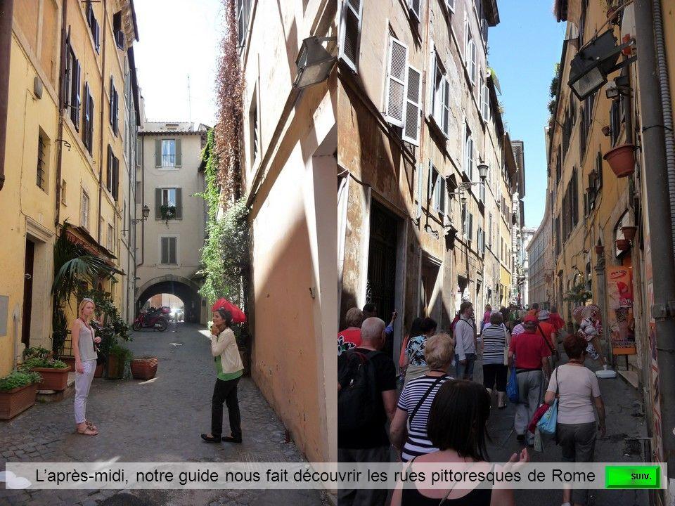 L'après-midi, notre guide nous fait découvrir les rues pittoresques de Rome