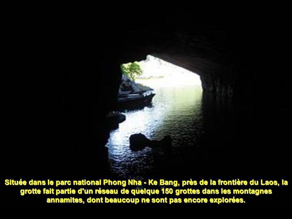 Située dans le parc national Phong Nha - Ke Bang, près de la frontière du Laos, la grotte fait partie d un réseau de quelque 150 grottes dans les montagnes annamites, dont beaucoup ne sont pas encore explorées.