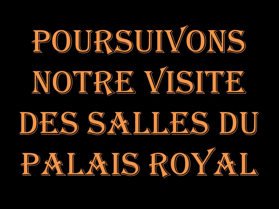 Poursuivons Notre Visite des salles Du PaLais royal