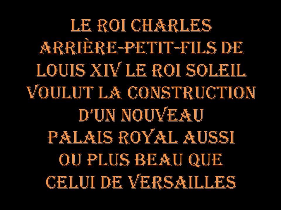 Arrière-petit-fils De Louis XIV le roi Soleil Voulut la construction
