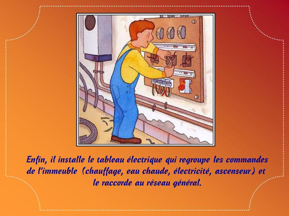 Enfin, il installe le tableau électrique qui regroupe les commandes