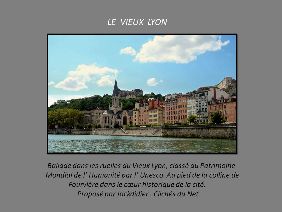 LE VIEUX LYON Ballade dans les ruelles du Vieux Lyon, classé au Patrimoine. Mondial de l' Humanité par l' Unesco. Au pied de la colline de.