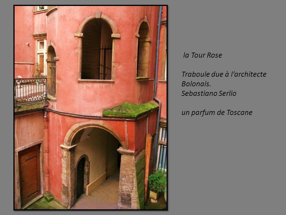 la Tour Rose Traboule due à l'architecte Bolonais. Sebastiano Serlio un parfum de Toscane
