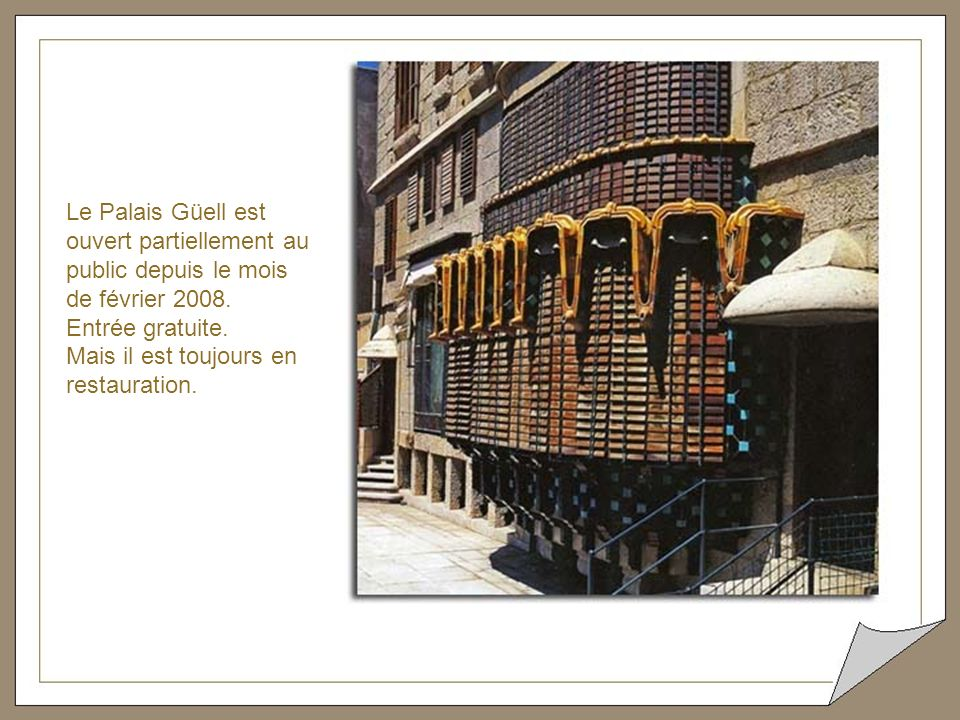 Le Palais Güell est ouvert partiellement au public depuis le mois de février 2008.