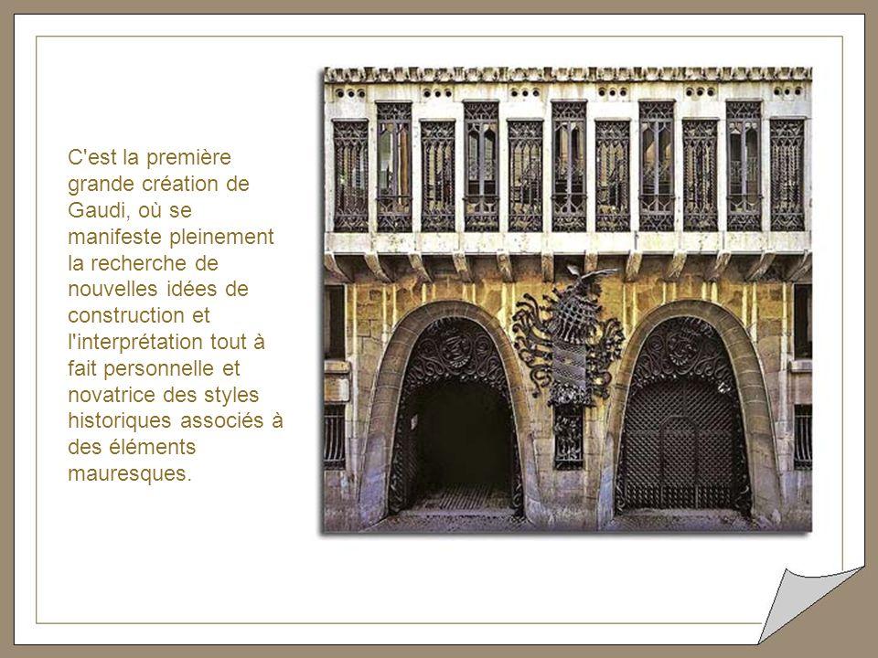 C est la première grande création de Gaudi, où se manifeste pleinement la recherche de nouvelles idées de construction et l interprétation tout à fait personnelle et novatrice des styles historiques associés à des éléments mauresques.