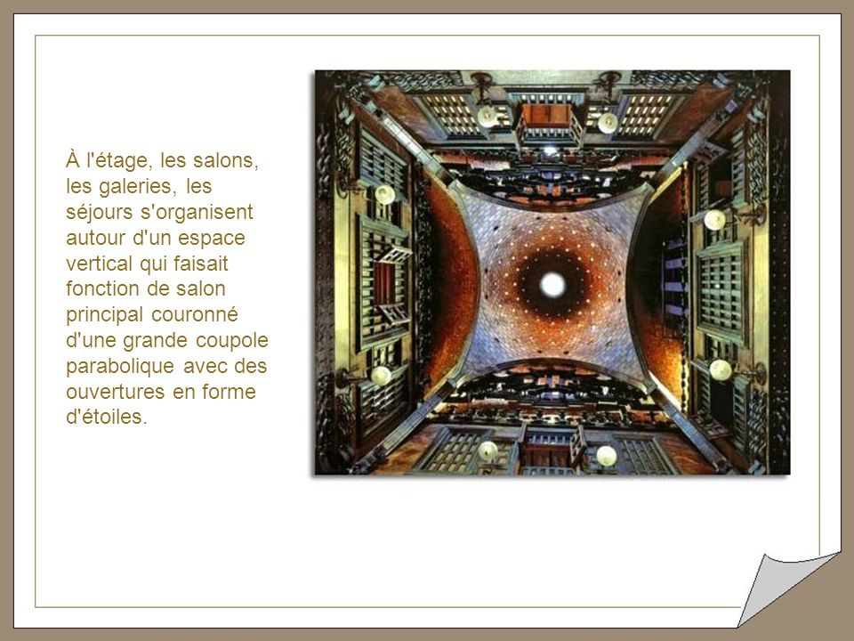 À l étage, les salons, les galeries, les séjours s organisent autour d un espace vertical qui faisait fonction de salon principal couronné d une grande coupole parabolique avec des ouvertures en forme d étoiles.