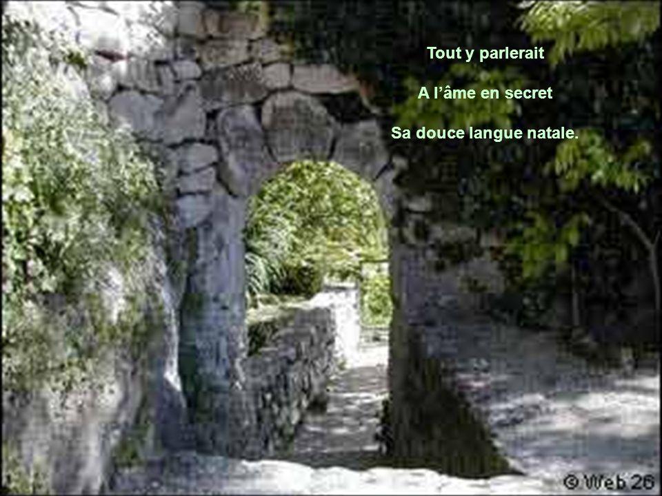 Tout y parlerait A l'âme en secret Sa douce langue natale.