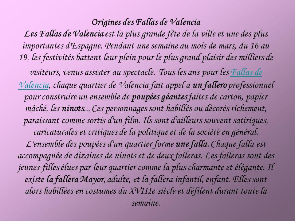 Origines des Fallas de Valencia Les Fallas de Valencia est la plus grande fête de la ville et une des plus importantes d Espagne.