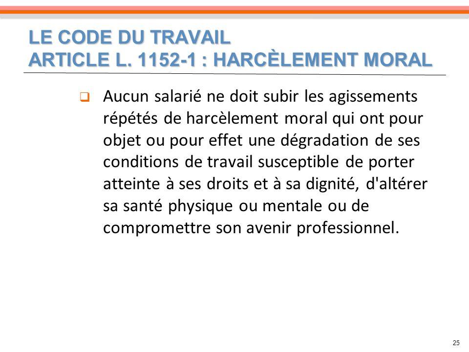 LE CODE DU TRAVAIL ARTICLE L. 1152-1 : HARCÈLEMENT MORAL