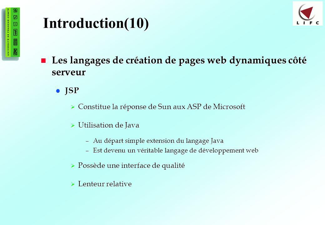 Introduction(10) Les langages de création de pages web dynamiques côté serveur. JSP. Constitue la réponse de Sun aux ASP de Microsoft.