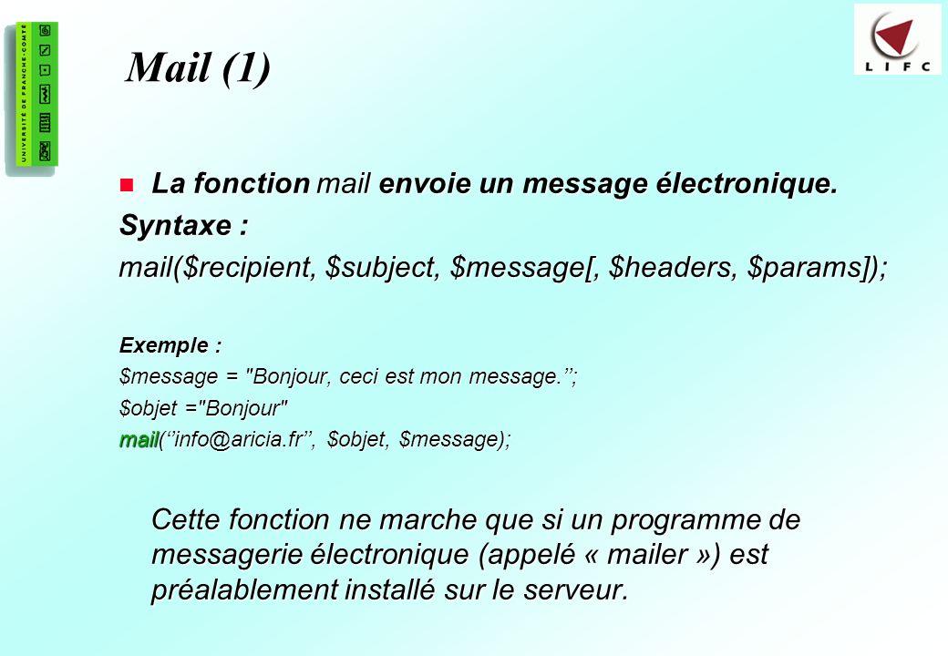 Mail (1) La fonction mail envoie un message électronique. Syntaxe :