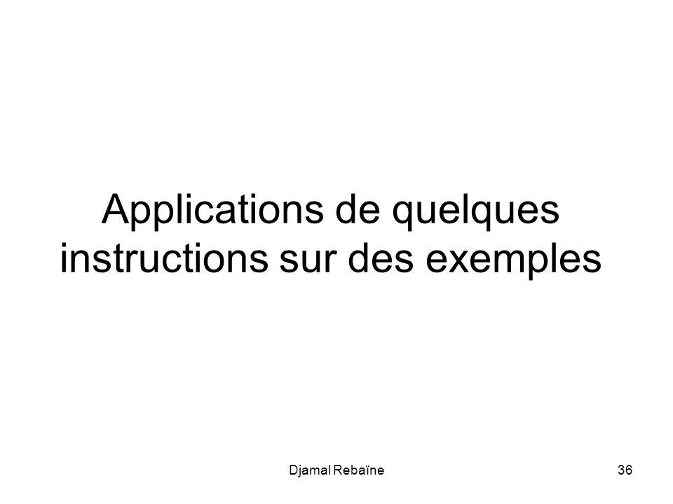 Applications de quelques instructions sur des exemples