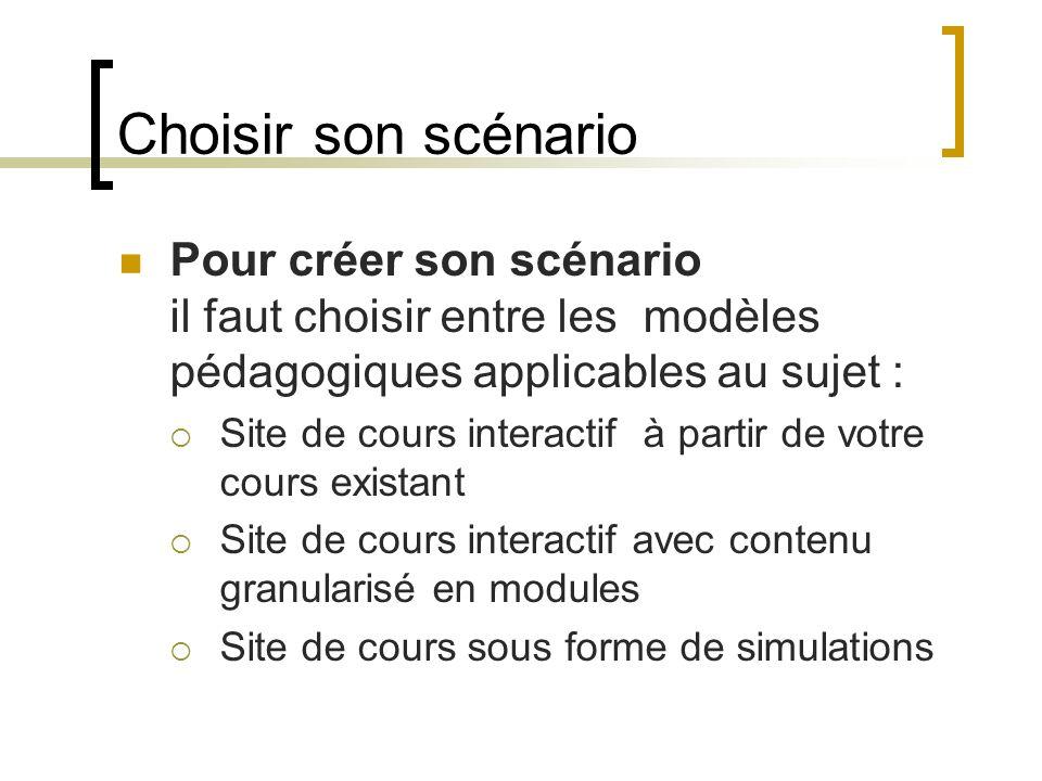 Choisir son scénario Pour créer son scénario il faut choisir entre les modèles pédagogiques applicables au sujet :