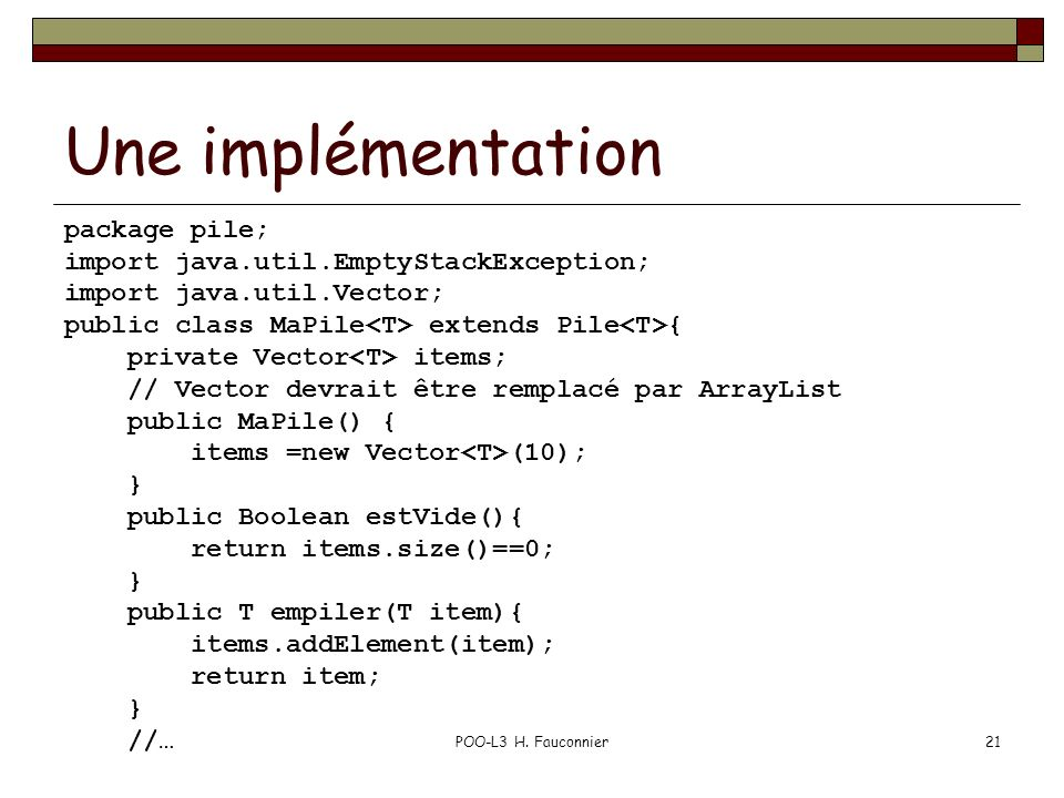 Une implémentation package pile; import java.util.EmptyStackException;