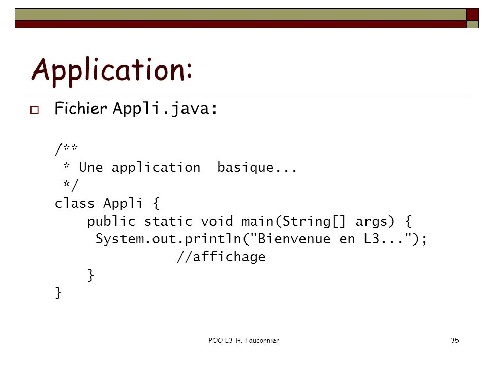 Application: Fichier Appli.java: /** * Une application basique... */