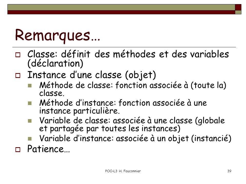 Remarques… Classe: définit des méthodes et des variables (déclaration)