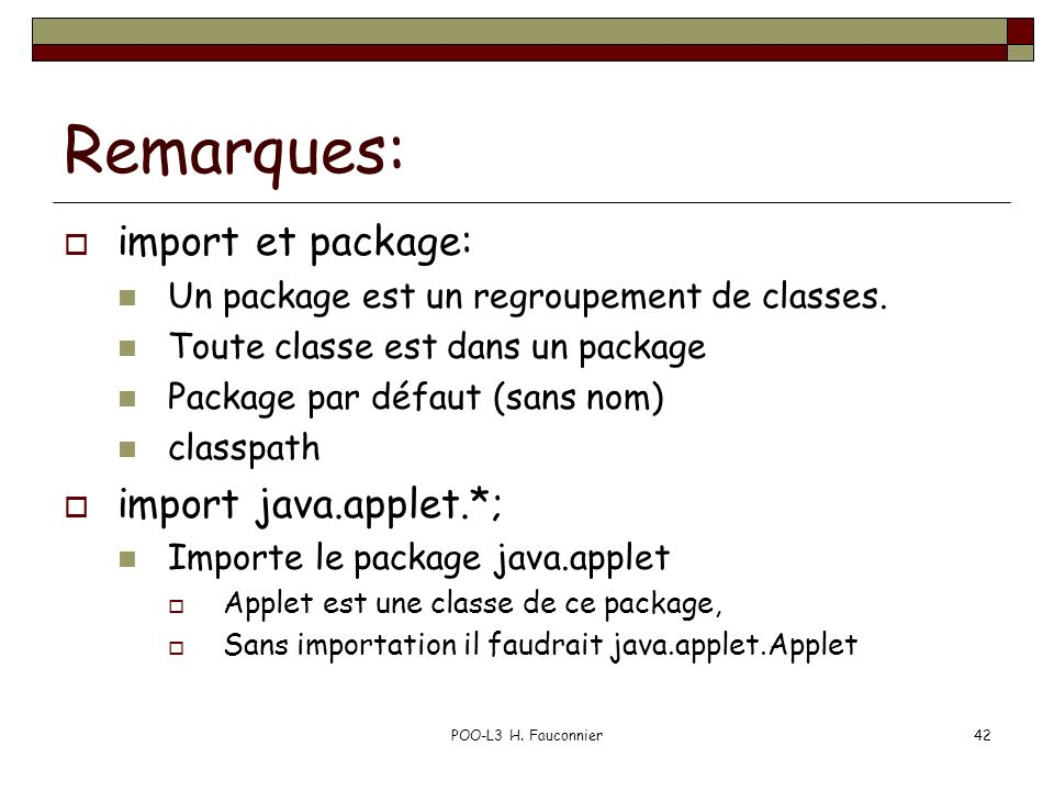 Remarques: import et package: import java.applet.*;