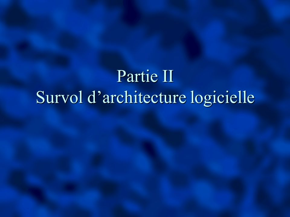 Partie II Survol d'architecture logicielle