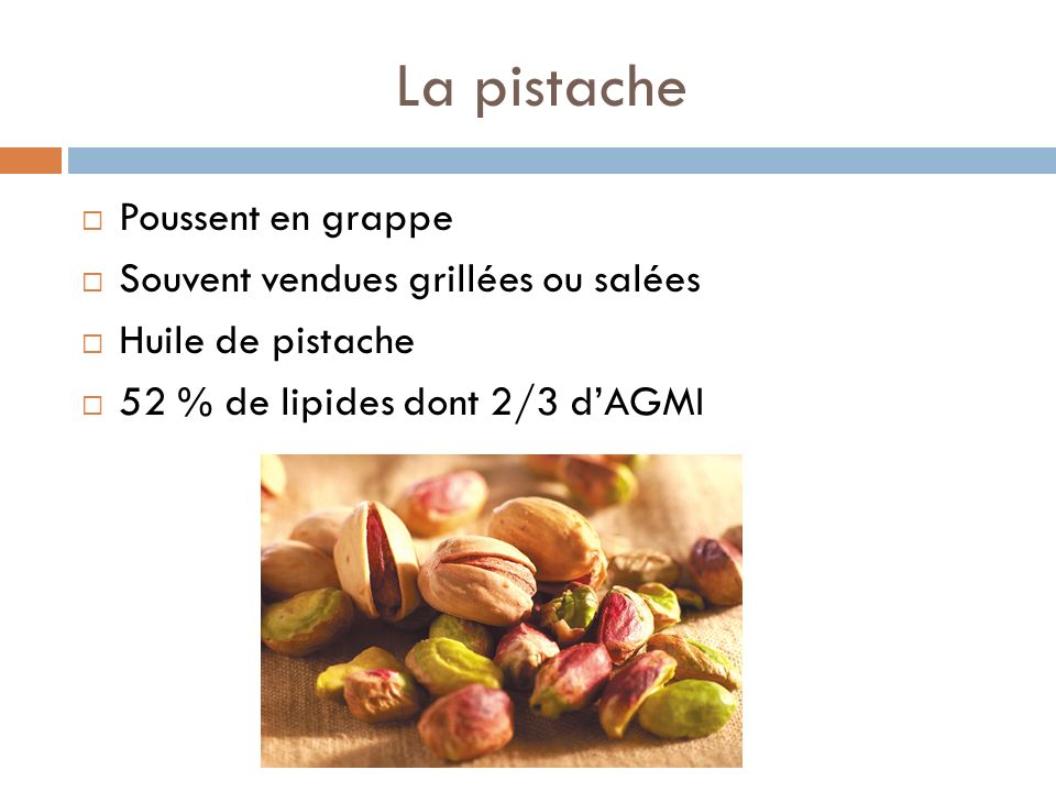 La pistache Poussent en grappe Souvent vendues grillées ou salées