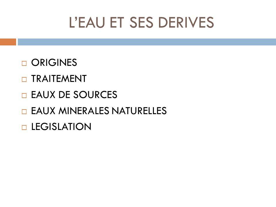 L'EAU ET SES DERIVES ORIGINES TRAITEMENT EAUX DE SOURCES