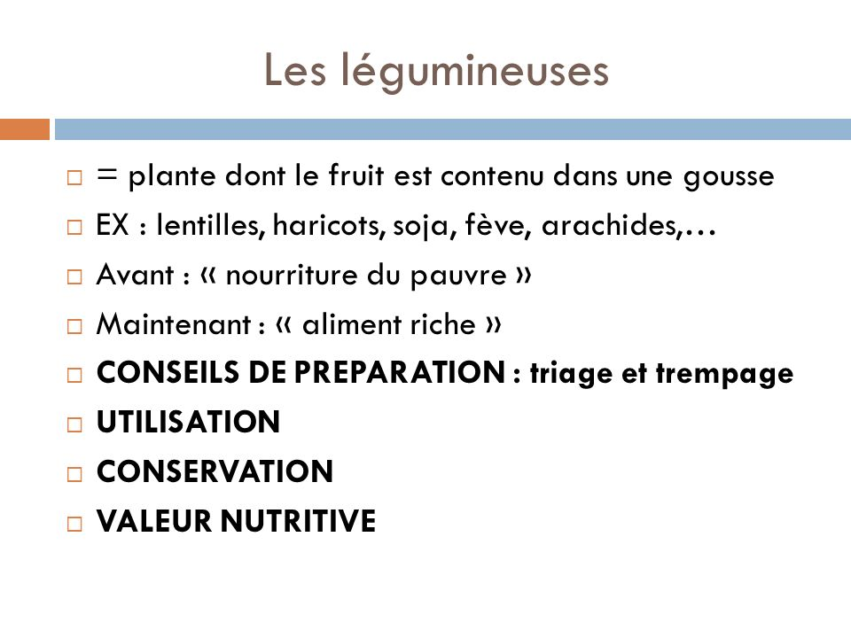 Les légumineuses = plante dont le fruit est contenu dans une gousse