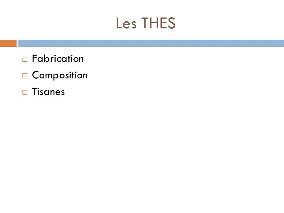 Les THES Fabrication Composition Tisanes