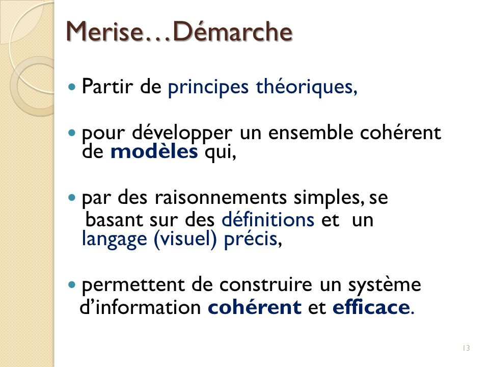 Merise…Démarche Partir de principes théoriques,