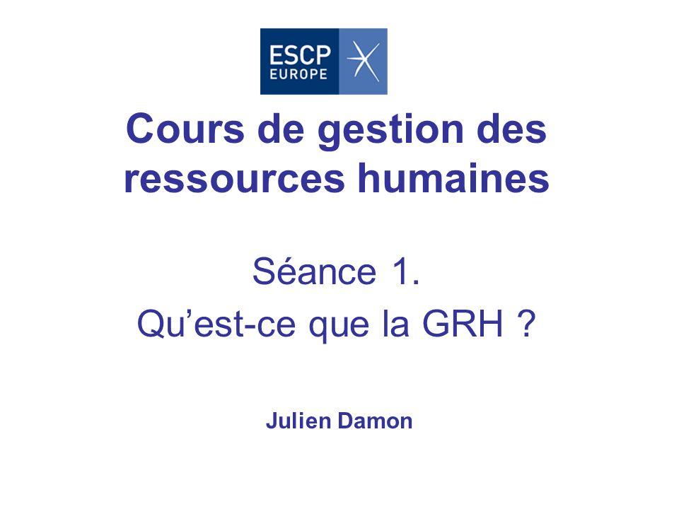Cours de gestion des ressources humaines Séance 1. Qu'est-ce que la GRH