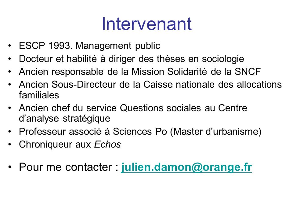 Intervenant Pour me contacter : julien.damon@orange.fr