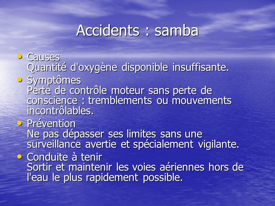 Accidents : samba Causes Quantité d oxygène disponible insuffisante.