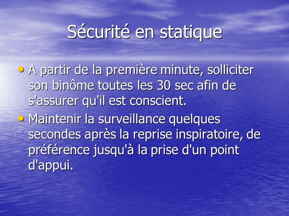 Sécurité en statique A partir de la première minute, solliciter son binôme toutes les 30 sec afin de s assurer qu il est conscient.