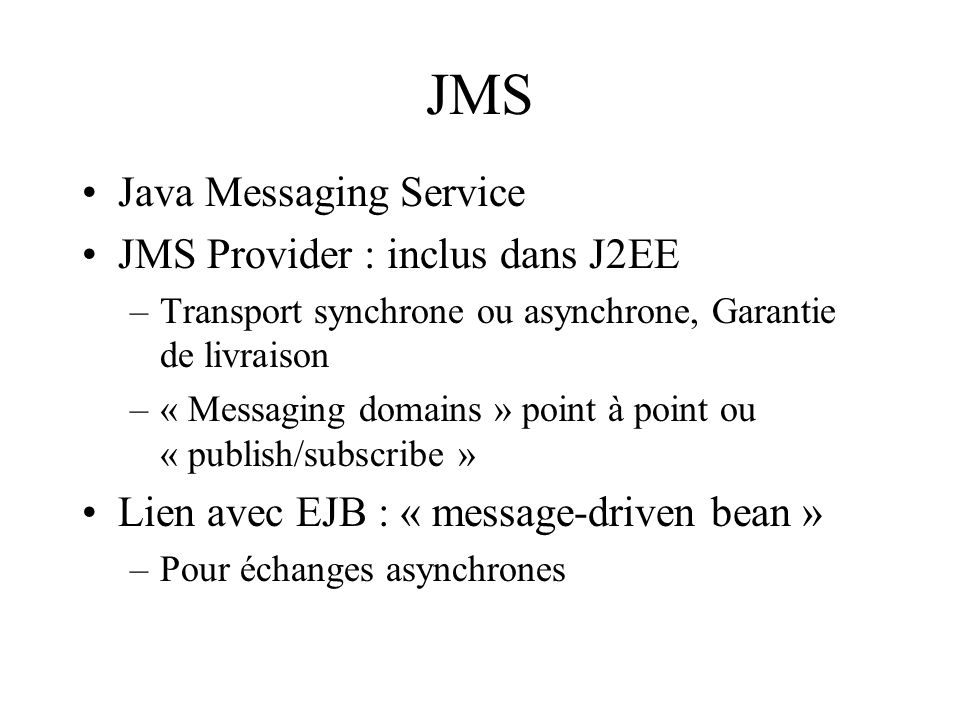 JMS Java Messaging Service JMS Provider : inclus dans J2EE