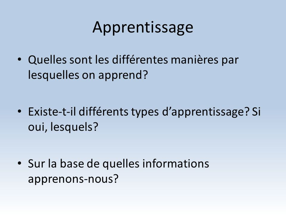 Apprentissage Quelles sont les différentes manières par lesquelles on apprend Existe-t-il différents types d'apprentissage Si oui, lesquels