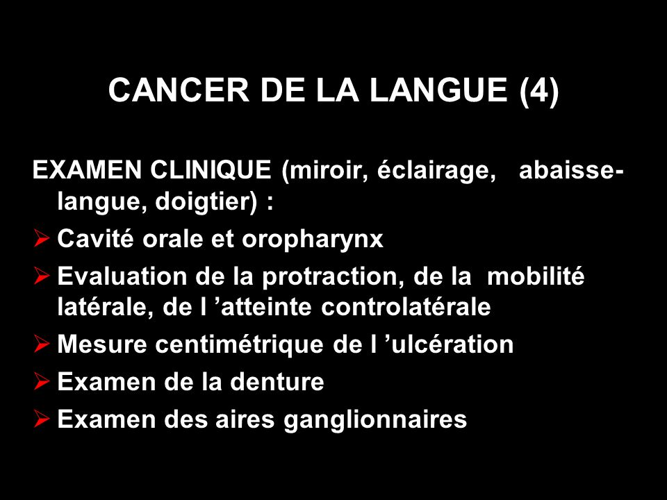 CANCER DE LA LANGUE (4) EXAMEN CLINIQUE (miroir, éclairage, abaisse-langue, doigtier) : Cavité orale et oropharynx.