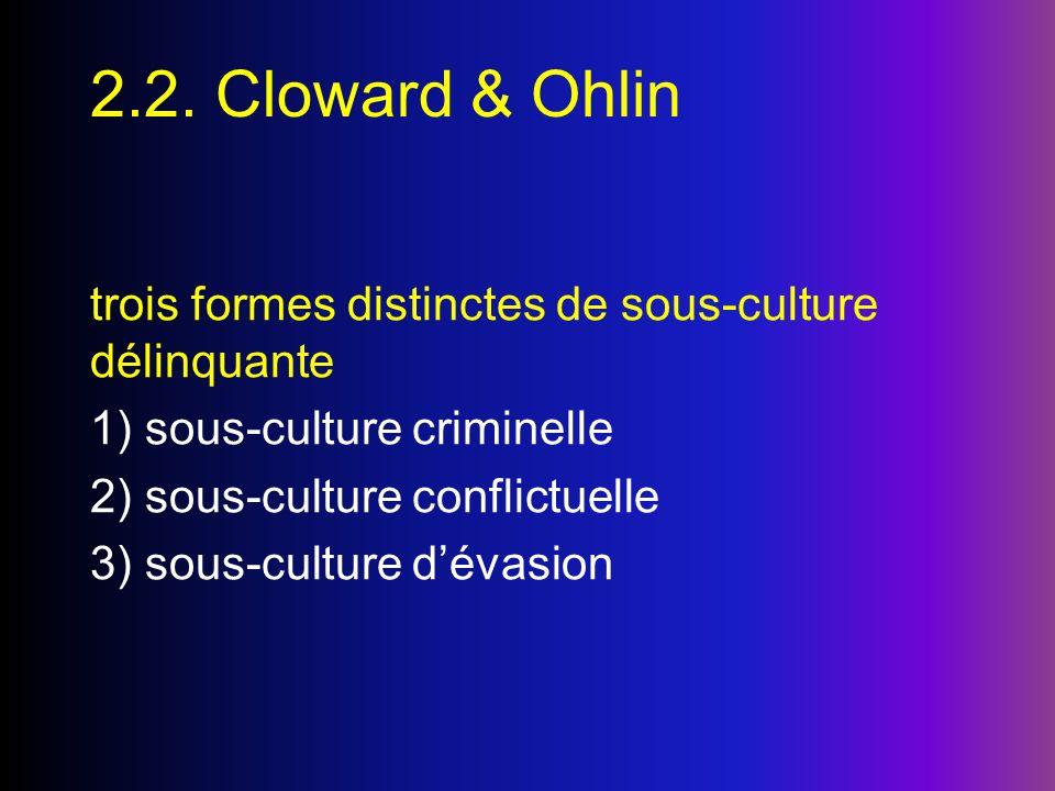 2.2. Cloward & Ohlin trois formes distinctes de sous-culture délinquante. 1) sous-culture criminelle.