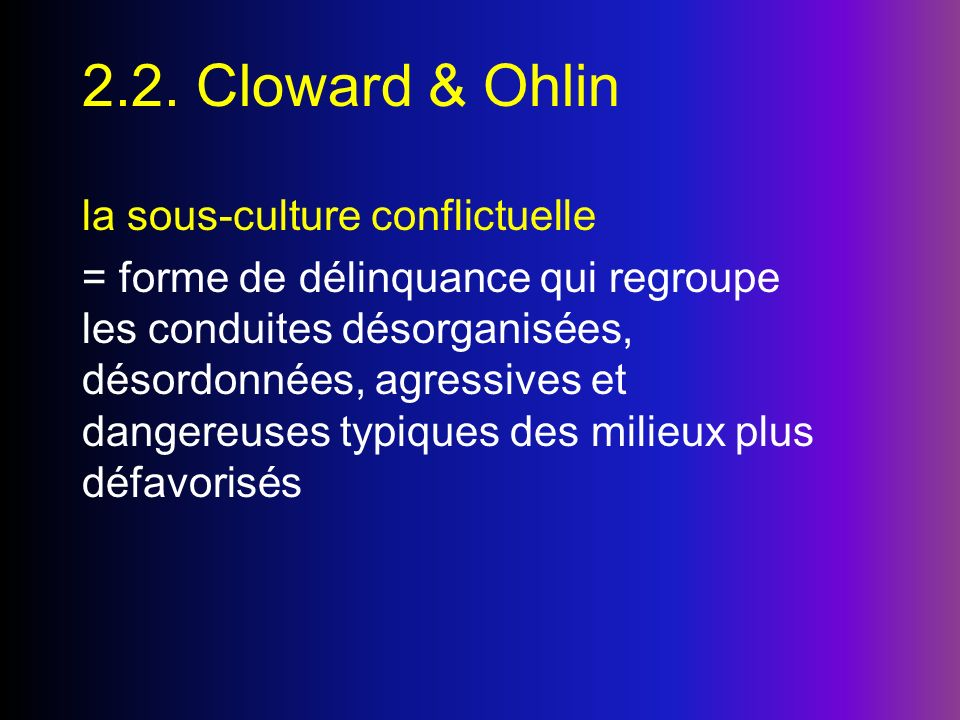 2.2. Cloward & Ohlin la sous-culture conflictuelle