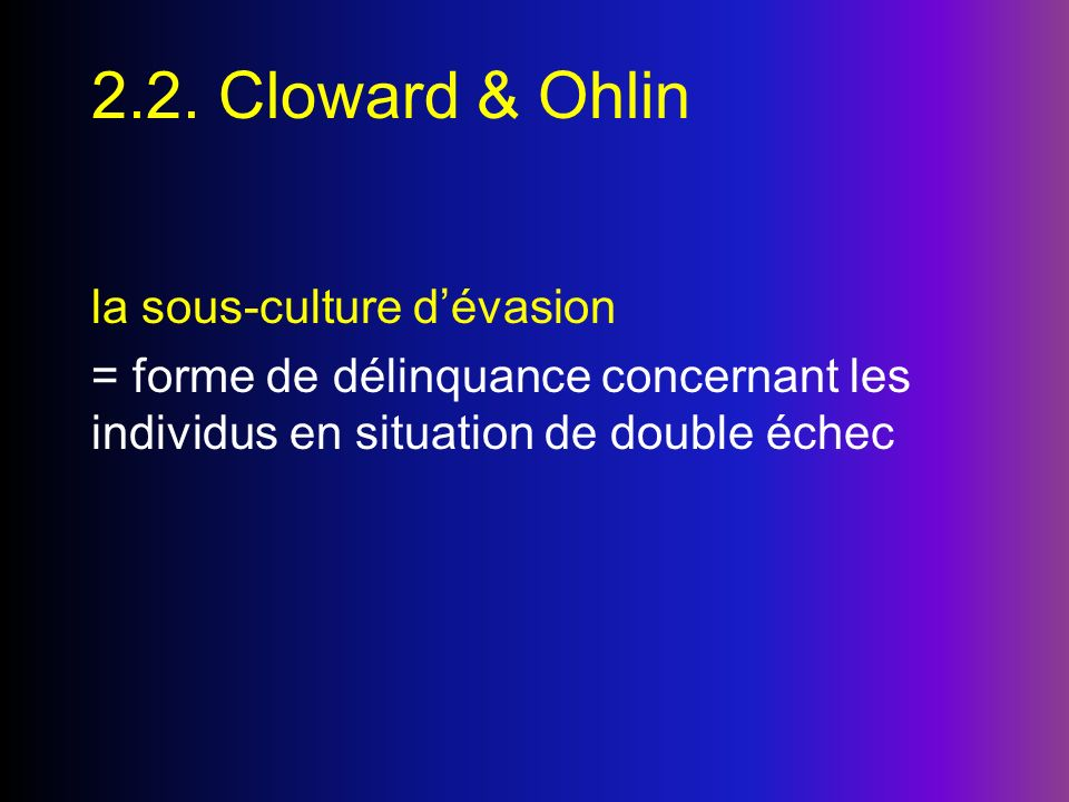 2.2. Cloward & Ohlin la sous-culture d'évasion