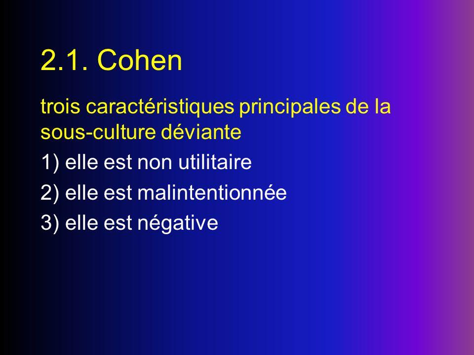 2.1. Cohen trois caractéristiques principales de la sous-culture déviante. 1) elle est non utilitaire.