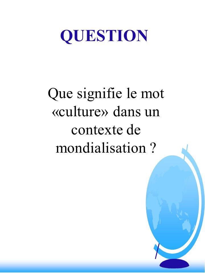 Que signifie le mot «culture» dans un contexte de mondialisation