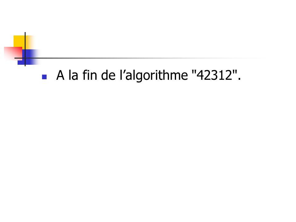A la fin de l'algorithme 42312 .